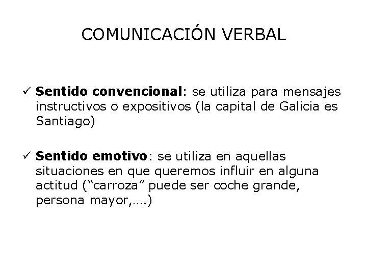 COMUNICACIÓN VERBAL ü Sentido convencional: se utiliza para mensajes instructivos o expositivos (la capital