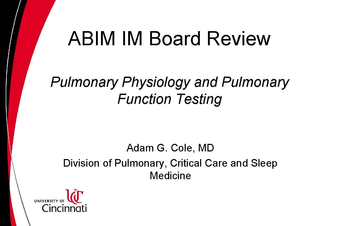 ABIM IM Board Review Pulmonary Physiology and Pulmonary Function Testing Adam G. Cole, MD