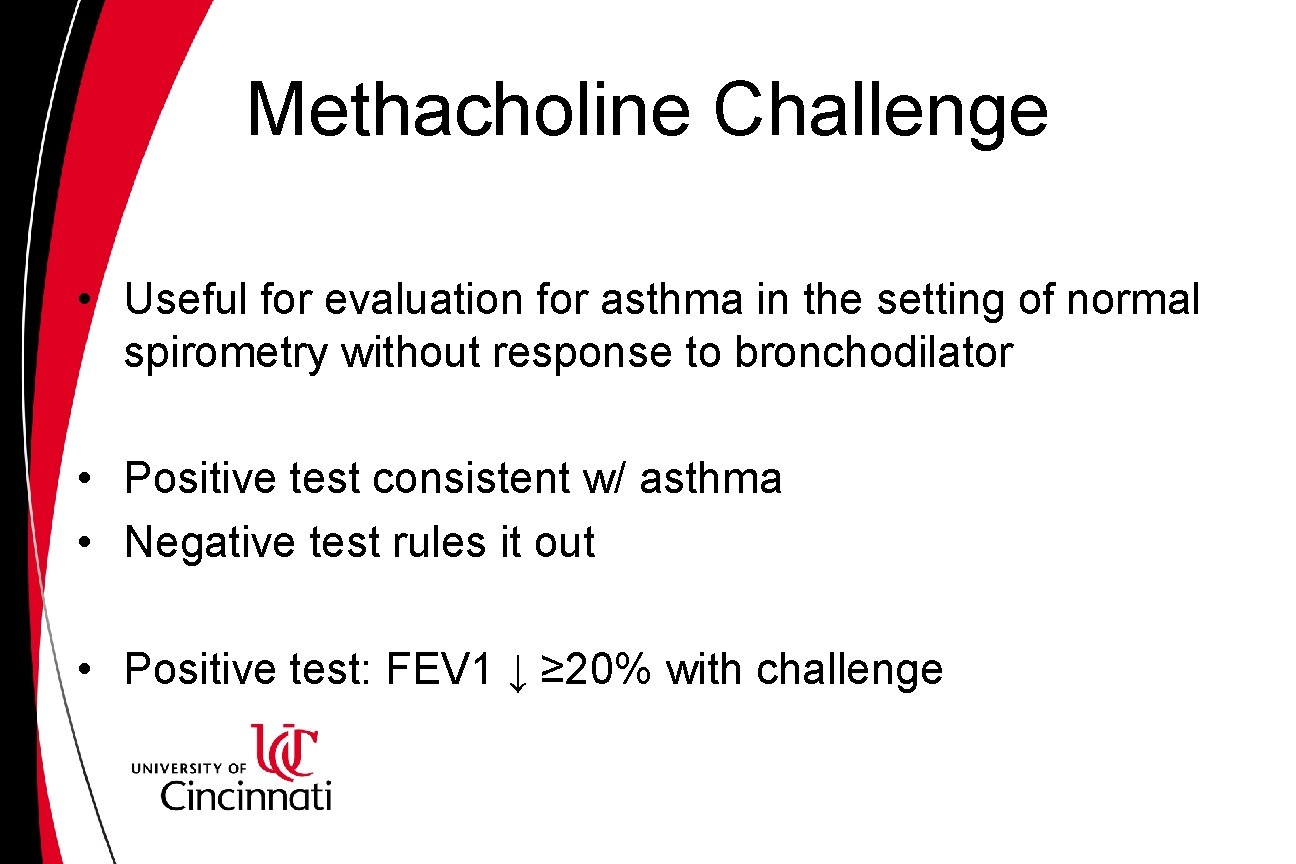 Methacholine Challenge • Useful for evaluation for asthma in the setting of normal spirometry