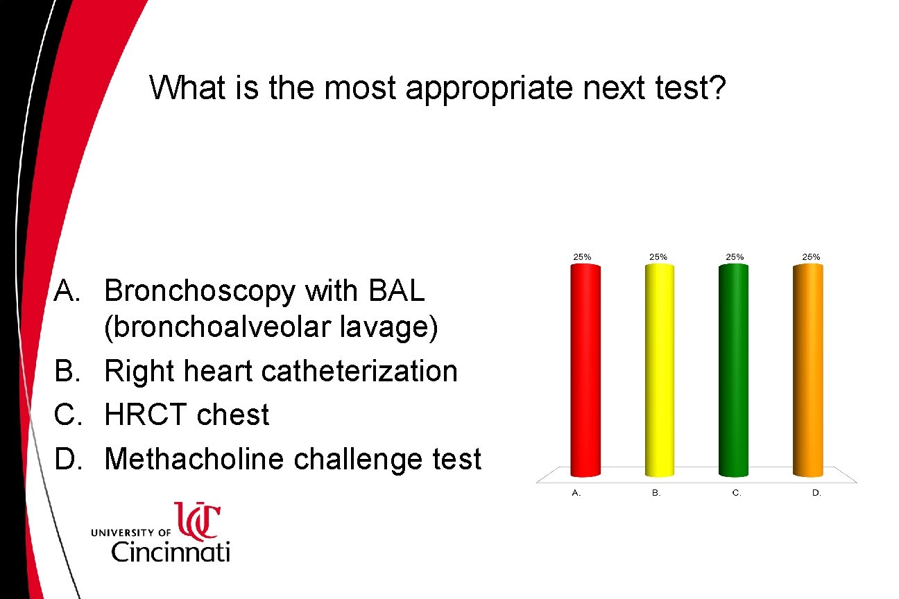 What is the most appropriate next test? A. Bronchoscopy with BAL (bronchoalveolar lavage) B.