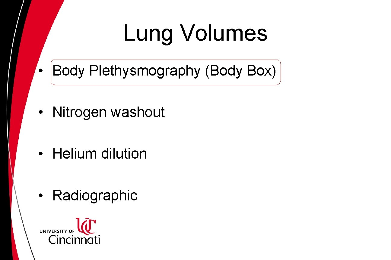 Lung Volumes • Body Plethysmography (Body Box) • Nitrogen washout • Helium dilution •