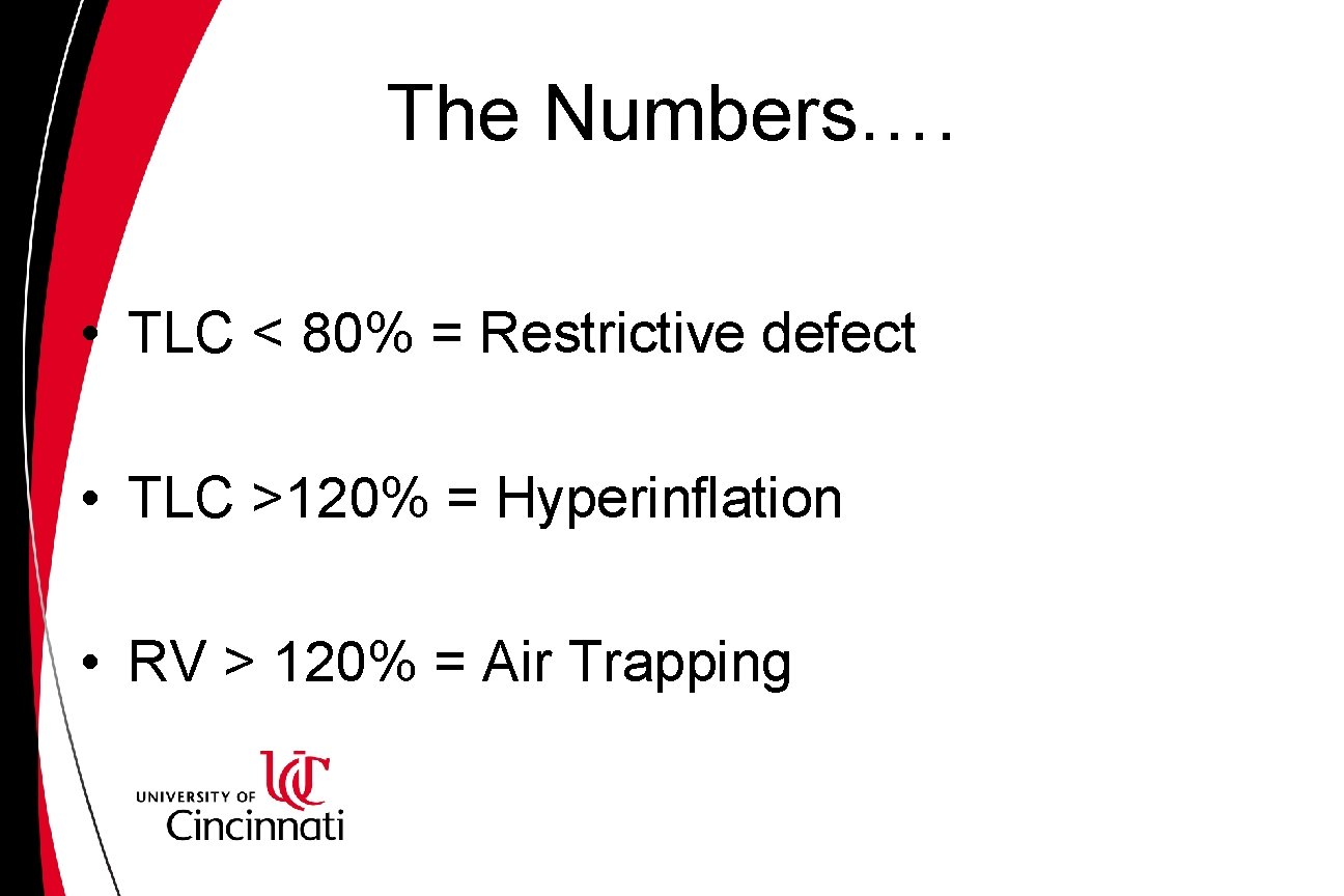 The Numbers…. • TLC < 80% = Restrictive defect • TLC >120% = Hyperinflation