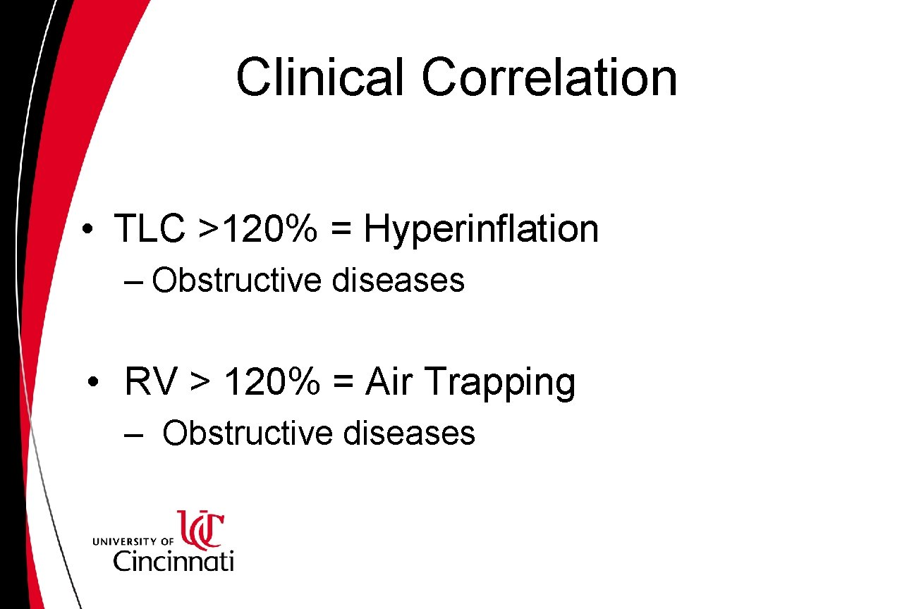 Clinical Correlation • TLC >120% = Hyperinflation – Obstructive diseases • RV > 120%