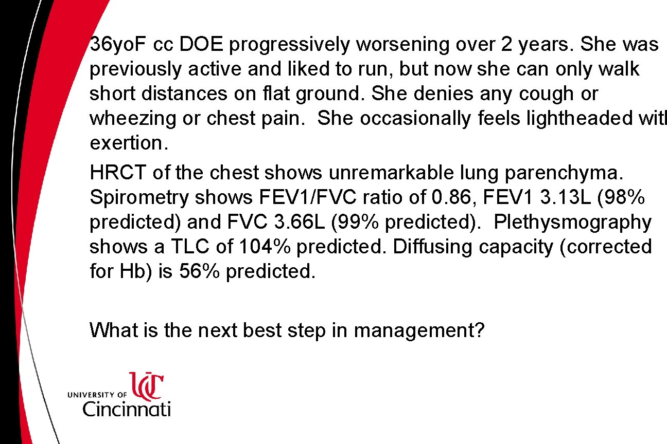 36 yo. F cc DOE progressively worsening over 2 years. She was previously active