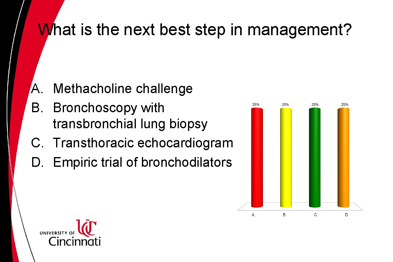 What is the next best step in management? A. Methacholine challenge B. Bronchoscopy with
