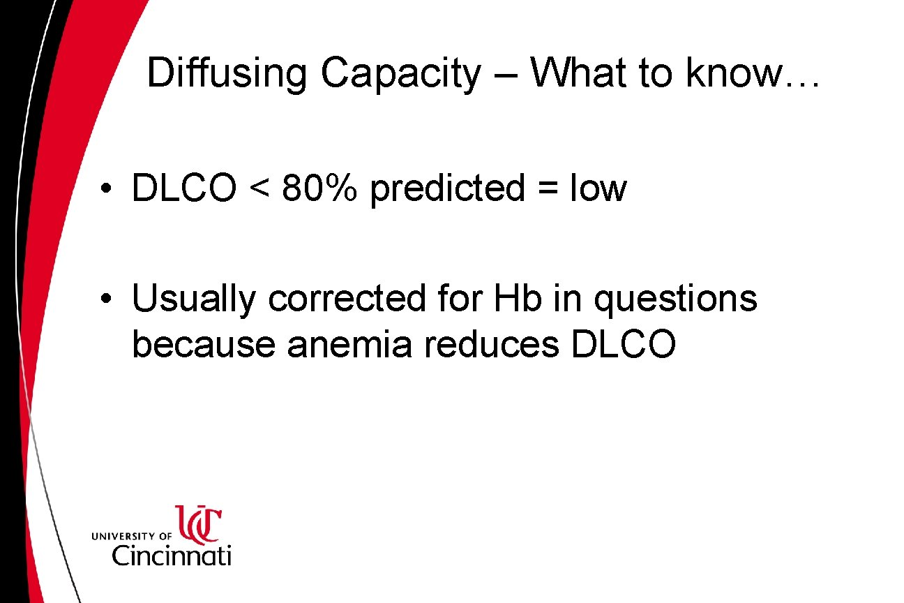 Diffusing Capacity – What to know… • DLCO < 80% predicted = low •