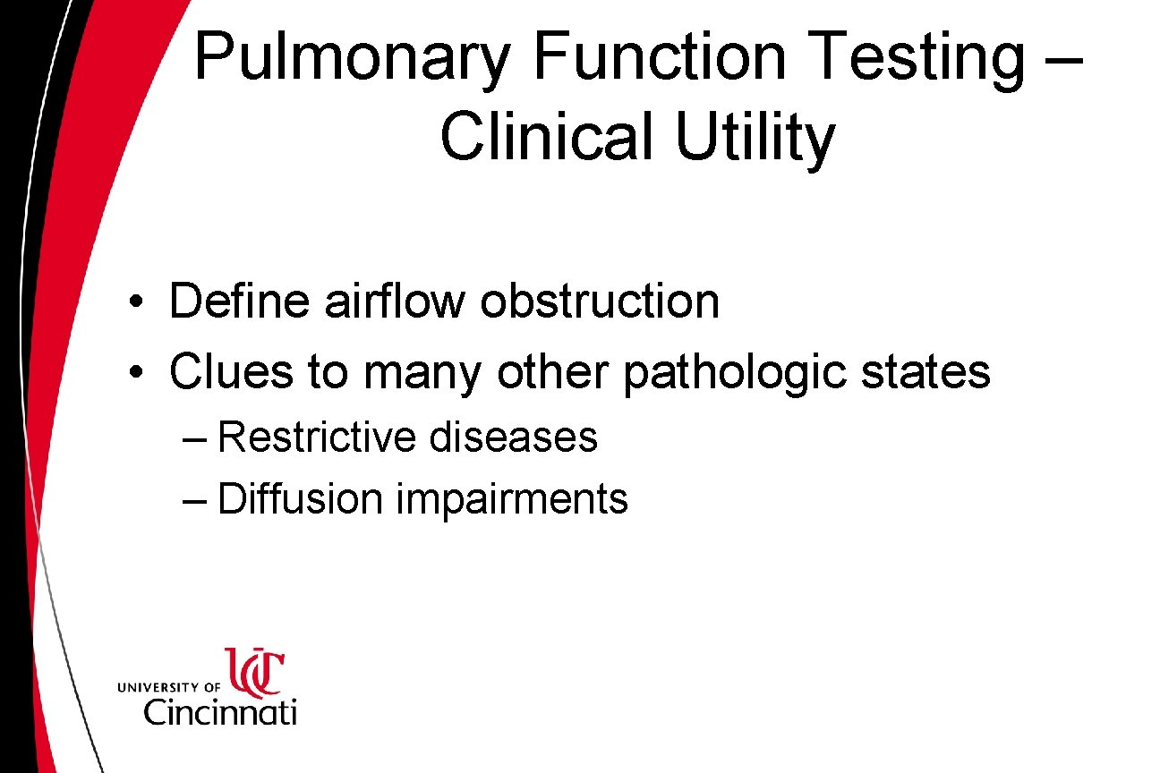 Pulmonary Function Testing – Clinical Utility • Define airflow obstruction • Clues to many