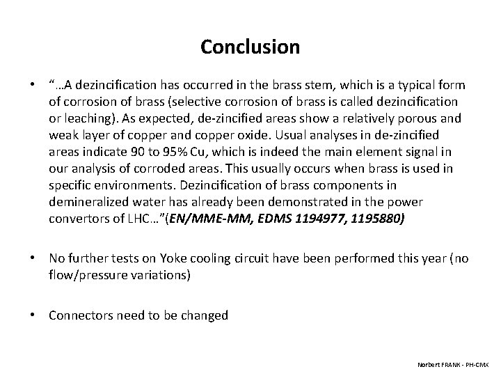 "Conclusion • ""…A dezincification has occurred in the brass stem, which is a typical"