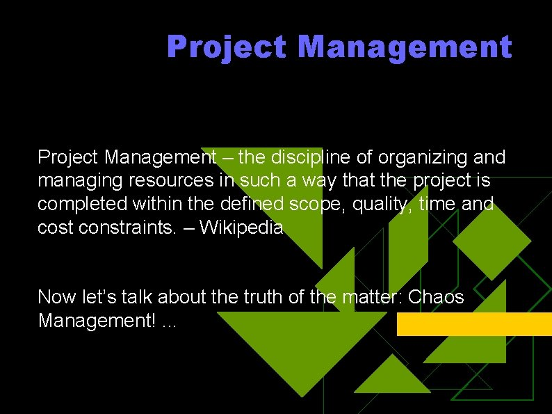 Project Management – the discipline of organizing and managing resources in such a way
