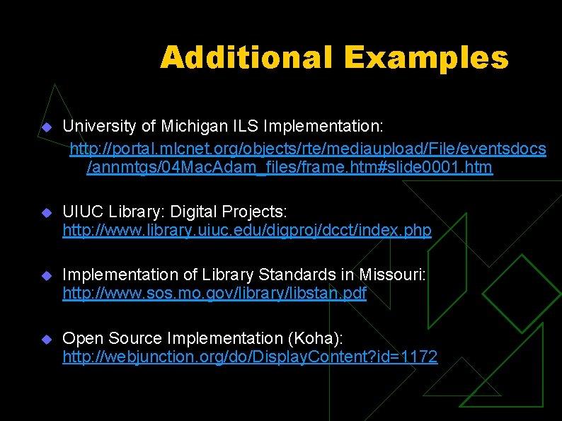 Additional Examples u University of Michigan ILS Implementation: http: //portal. mlcnet. org/objects/rte/mediaupload/File/eventsdocs /annmtgs/04 Mac.