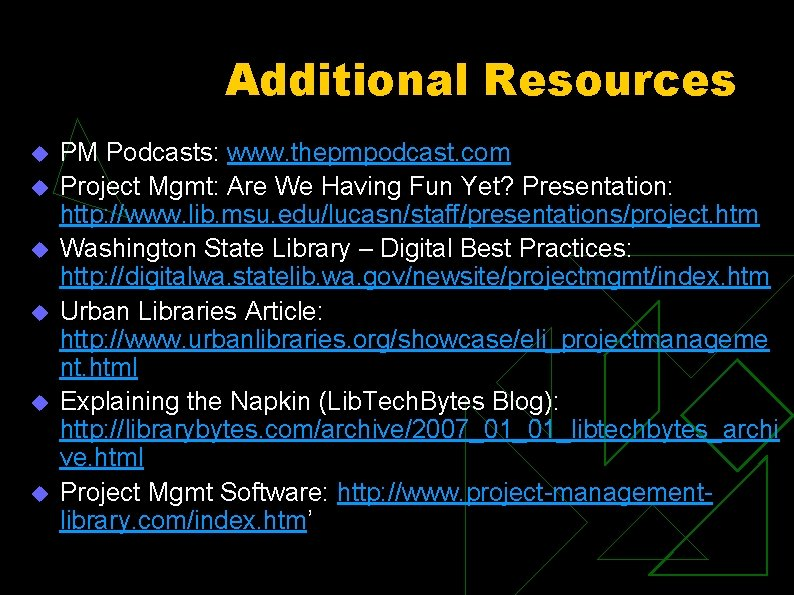 Additional Resources u u u PM Podcasts: www. thepmpodcast. com Project Mgmt: Are We