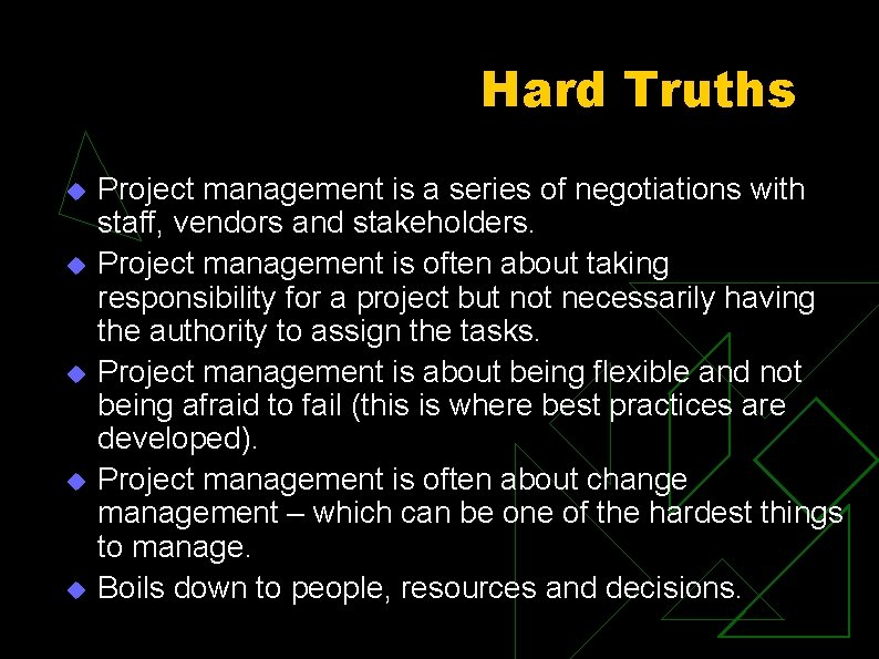 Hard Truths u u u Project management is a series of negotiations with staff,