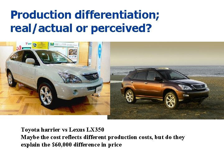 Production differentiation; real/actual or perceived? Toyota harrier vs Lexus LX 350 Maybe the cost