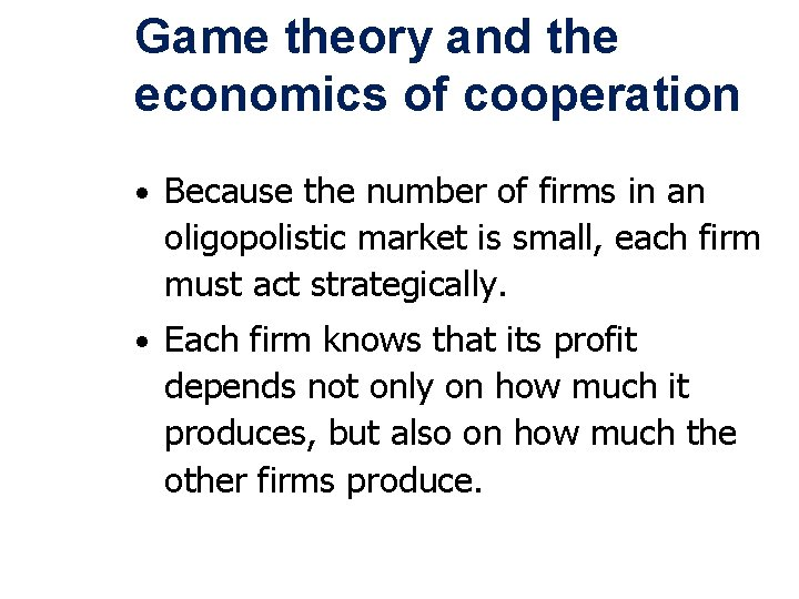 Game theory and the economics of cooperation • Because the number of firms in
