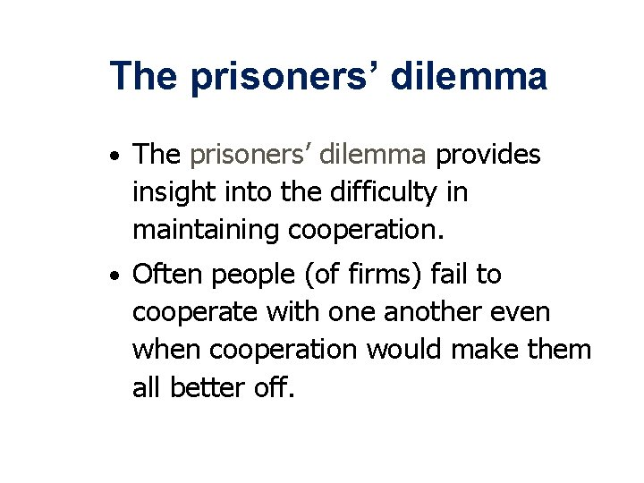 The prisoners' dilemma • The prisoners' dilemma provides insight into the difficulty in maintaining