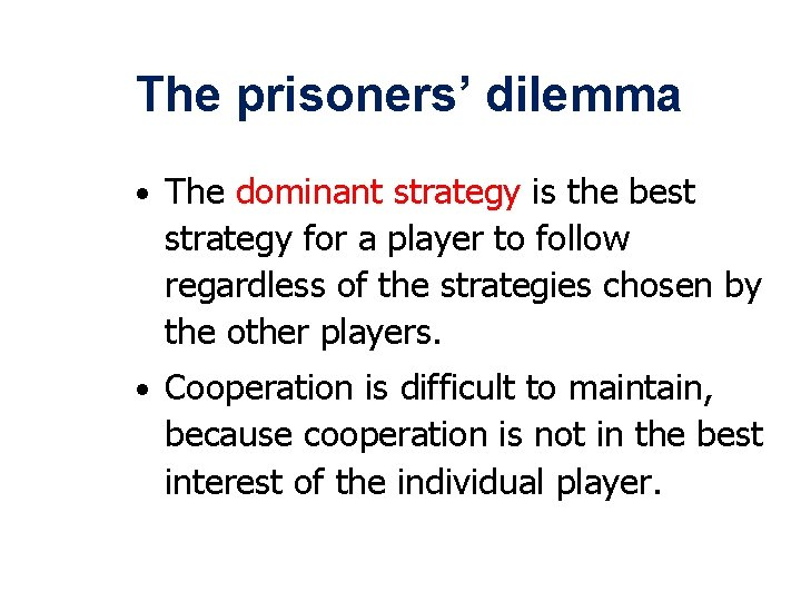 The prisoners' dilemma • The dominant strategy is the best strategy for a player