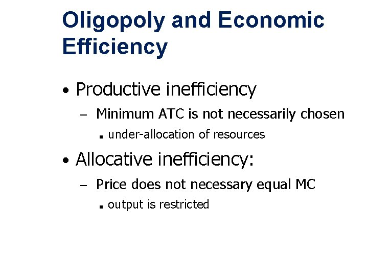 Oligopoly and Economic Efficiency • Productive inefficiency – Minimum ATC is not necessarily chosen