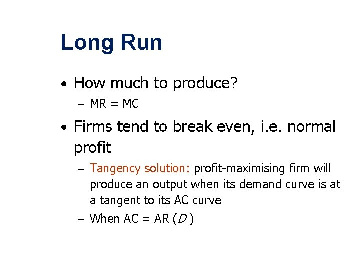 Long Run • How much to produce? – MR = MC • Firms tend