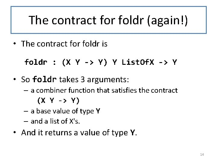 The contract for foldr (again!) • The contract for foldr is foldr : (X