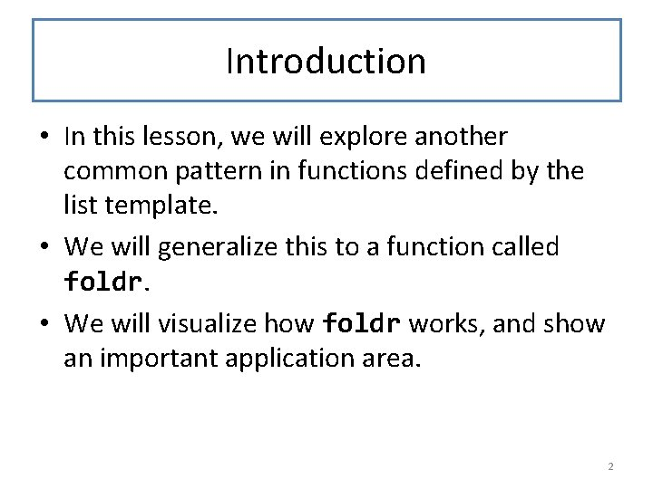 Introduction • In this lesson, we will explore another common pattern in functions defined