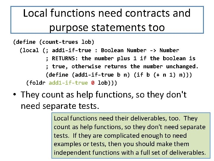 Local functions need contracts and purpose statements too (define (count-trues lob) (local (; add