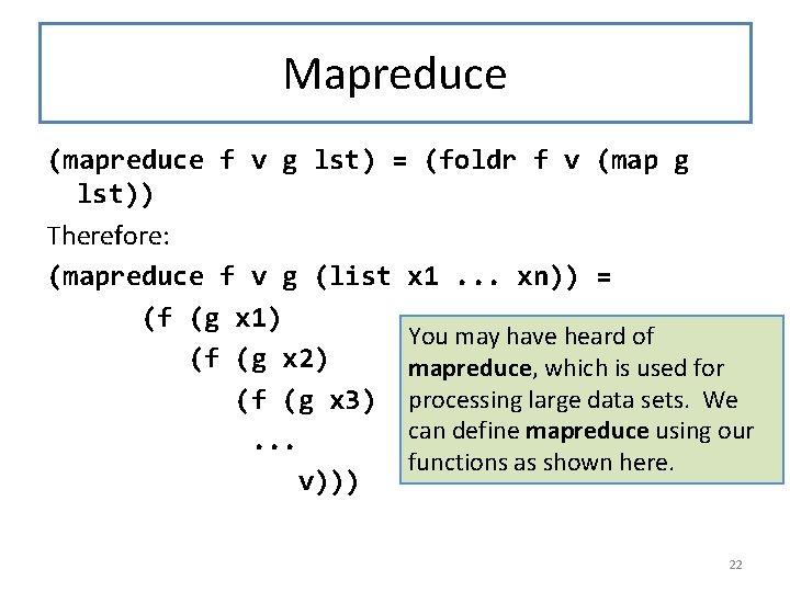 Mapreduce (mapreduce f v g lst) = (foldr f v (map g lst)) Therefore: