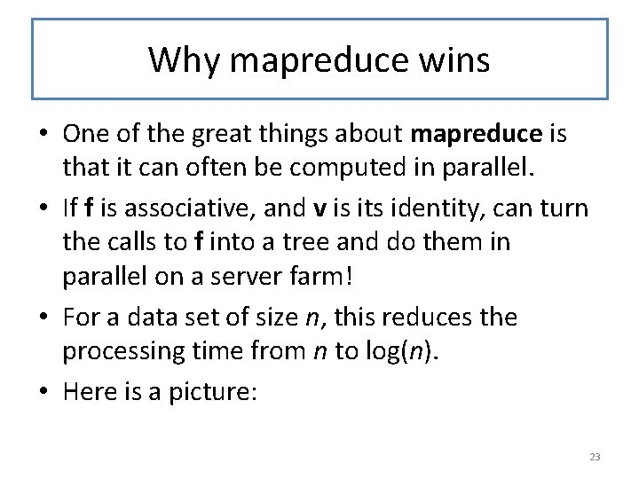 Why mapreduce wins • One of the great things about mapreduce is that it