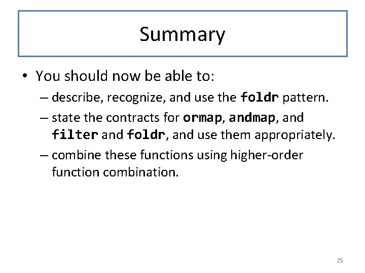 Summary • You should now be able to: – describe, recognize, and use the