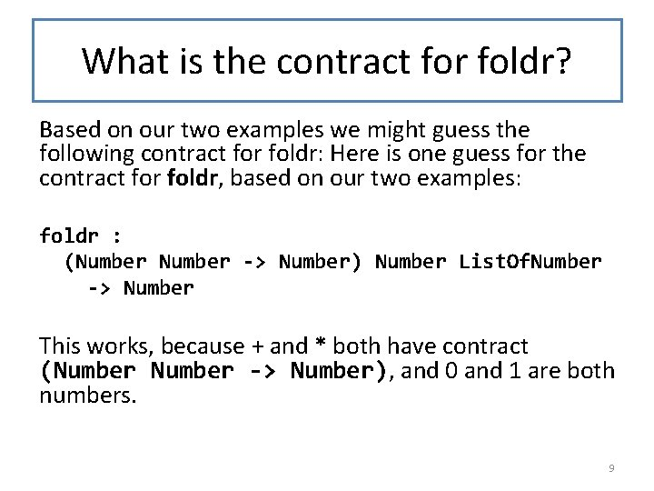 What is the contract for foldr? Based on our two examples we might guess
