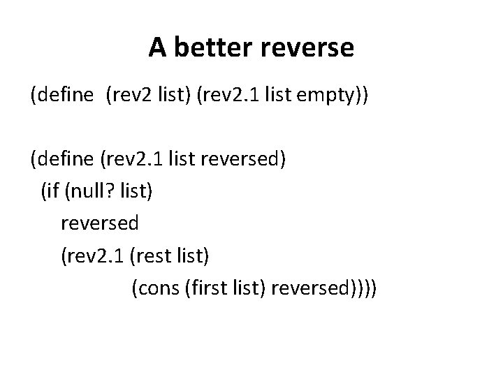 A better reverse (define (rev 2 list) (rev 2. 1 list empty)) (define (rev