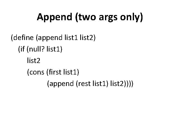 Append (two args only) (define (append list 1 list 2) (if (null? list 1)