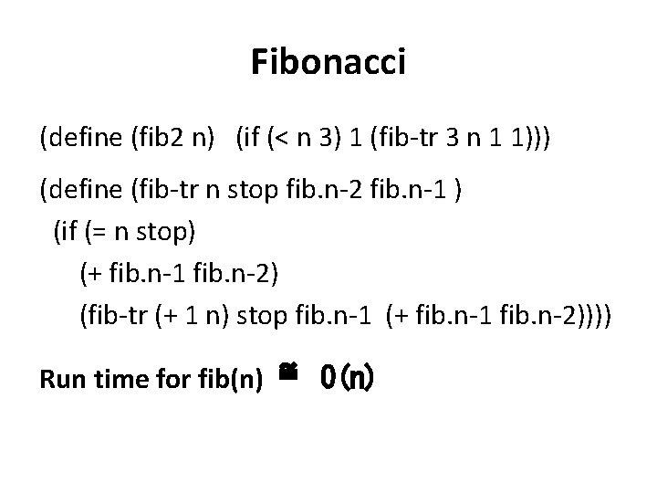 Fibonacci (define (fib 2 n) (if (< n 3) 1 (fib-tr 3 n 1
