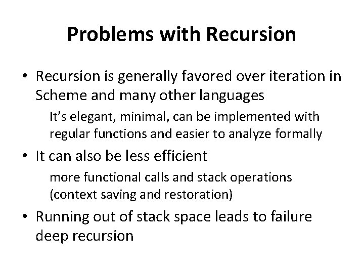 Problems with Recursion • Recursion is generally favored over iteration in Scheme and many