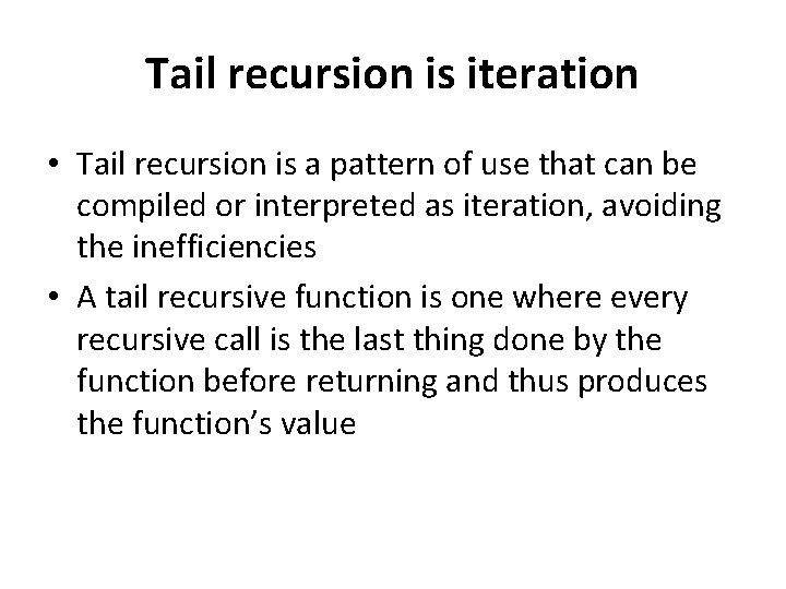 Tail recursion is iteration • Tail recursion is a pattern of use that can