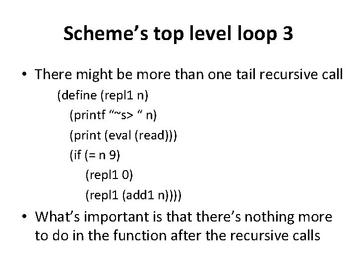 Scheme's top level loop 3 • There might be more than one tail recursive