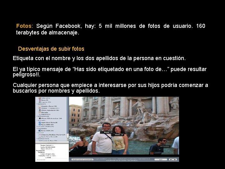 Fotos: Según Facebook, hay: 5 millones de fotos de usuario. 160 terabytes de almacenaje.