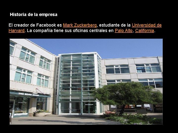 Historia de la empresa El creador de Facebook es Mark Zuckerberg, estudiante de la