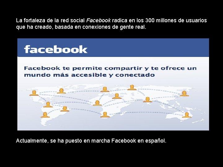 La fortaleza de la red social Facebook radica en los 300 millones de usuarios