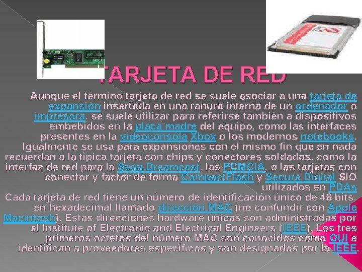 TARJETA DE RED Aunque el término tarjeta de red se suele asociar a una