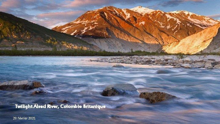 Twilight Alsed River, Colombie Britanique 28 février 2021