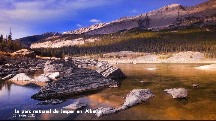 Le parc national de Jasper en Alberta 28 février 2021