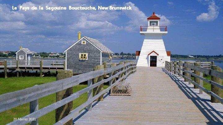 Le Pays de la Sagouine Bouctouche, New Brunswick 28 février 2021