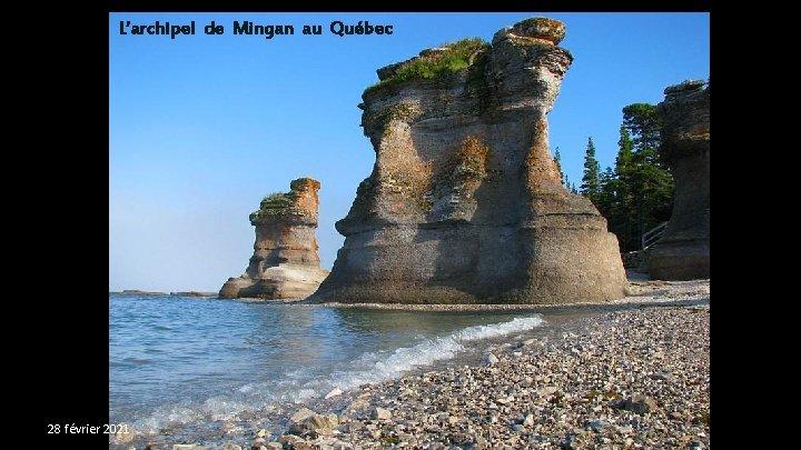L'archipel de Mingan au Québec 28 février 2021