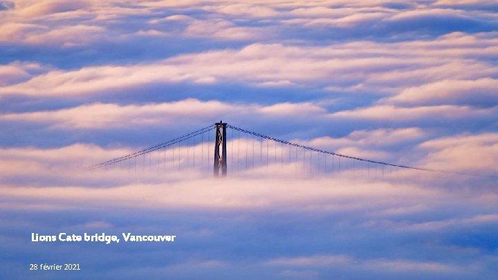 Lions Cate bridge, Vancouver 28 février 2021