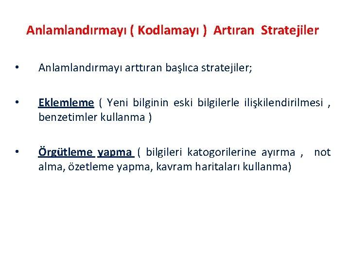 Anlamlandırmayı ( Kodlamayı ) Artıran Stratejiler • Anlamlandırmayı arttıran başlıca stratejiler; • Eklemleme (