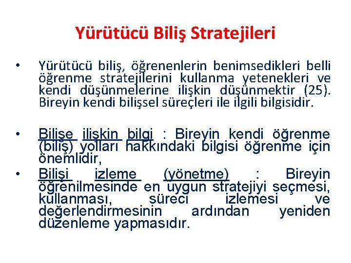 Yürütücü Biliş Stratejileri • Yürütücü biliş, öğrenenlerin benimsedikleri belli öğrenme stratejilerini kullanma yetenekleri ve