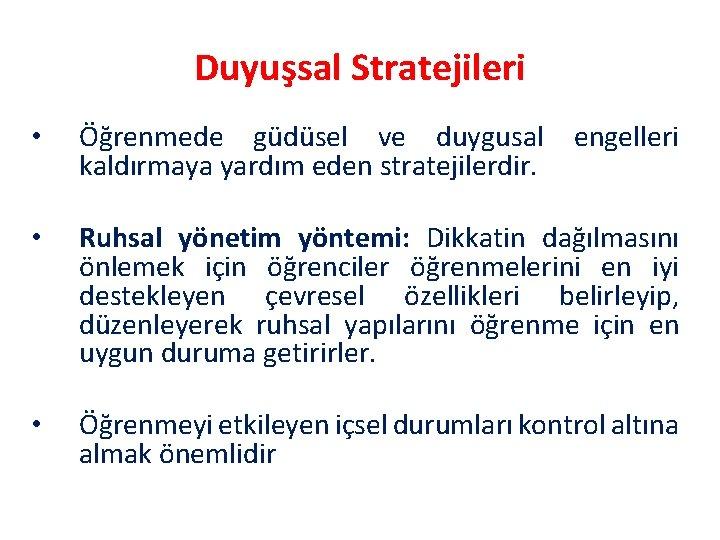 Duyuşsal Stratejileri • Öğrenmede güdüsel ve duygusal engelleri kaldırmaya yardım eden stratejilerdir. • Ruhsal