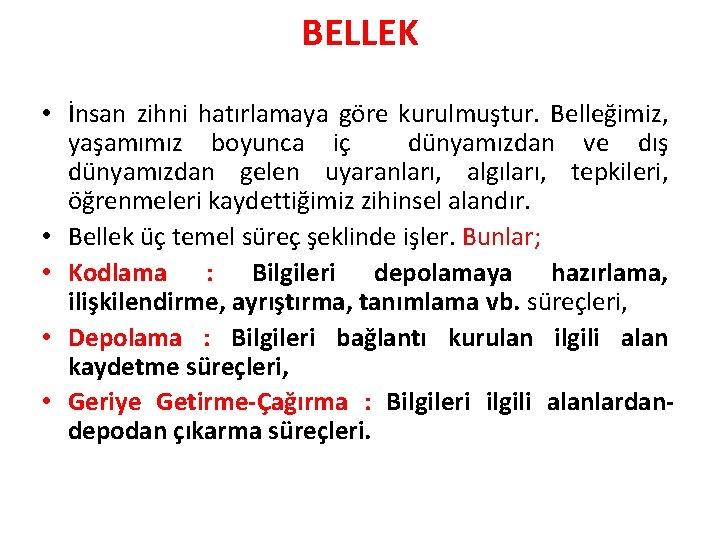 BELLEK • İnsan zihni hatırlamaya göre kurulmuştur. Belleğimiz, yaşamımız boyunca iç dünyamızdan ve dış