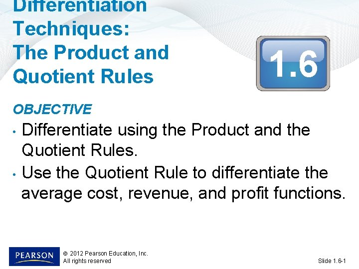 Differentiation Techniques: The Product and Quotient Rules 1. 6 OBJECTIVE • • Differentiate using