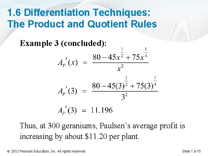 1. 6 Differentiation Techniques: The Product and Quotient Rules Example 3 (concluded): Thus, at